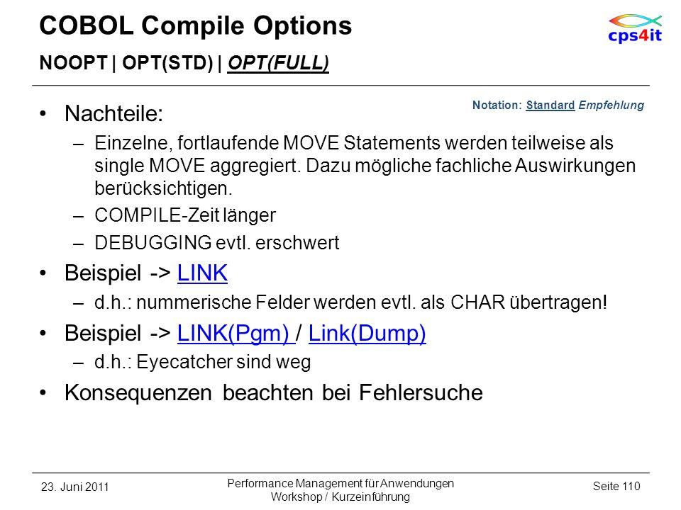 COBOL Compile Options NOOPT | OPT(STD) | OPT(FULL) Nachteile: –Einzelne, fortlaufende MOVE Statements werden teilweise als single MOVE aggregiert. Daz