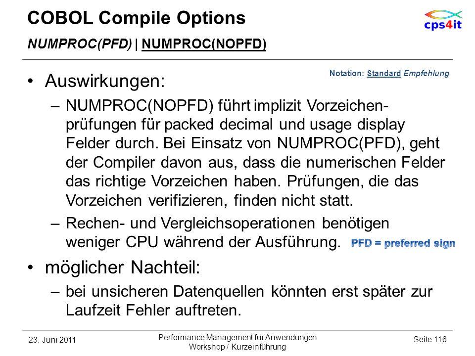 COBOL Compile Options NUMPROC(PFD) | NUMPROC(NOPFD) Auswirkungen: –NUMPROC(NOPFD) führt implizit Vorzeichen- prüfungen für packed decimal und usage di