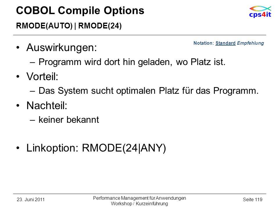 COBOL Compile Options RMODE(AUTO) | RMODE(24) Auswirkungen: –Programm wird dort hin geladen, wo Platz ist. Vorteil: –Das System sucht optimalen Platz