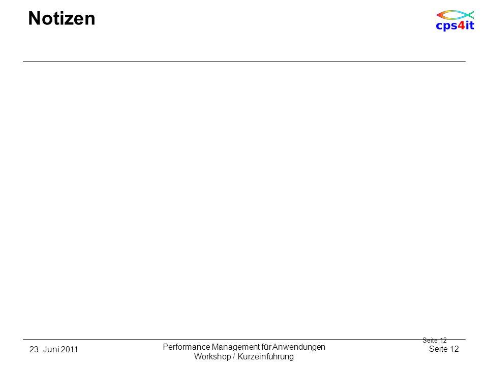23. Juni 2011Seite 12 Performance Management für Anwendungen Workshop / Kurzeinführung Notizen Seite 12