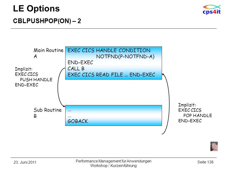 LE Options CBLPUSHPOP(ON) – 2 23. Juni 2011Seite 138 Performance Management für Anwendungen Workshop / Kurzeinführung EXEC CICS HANDLE CONDITION NOTFN