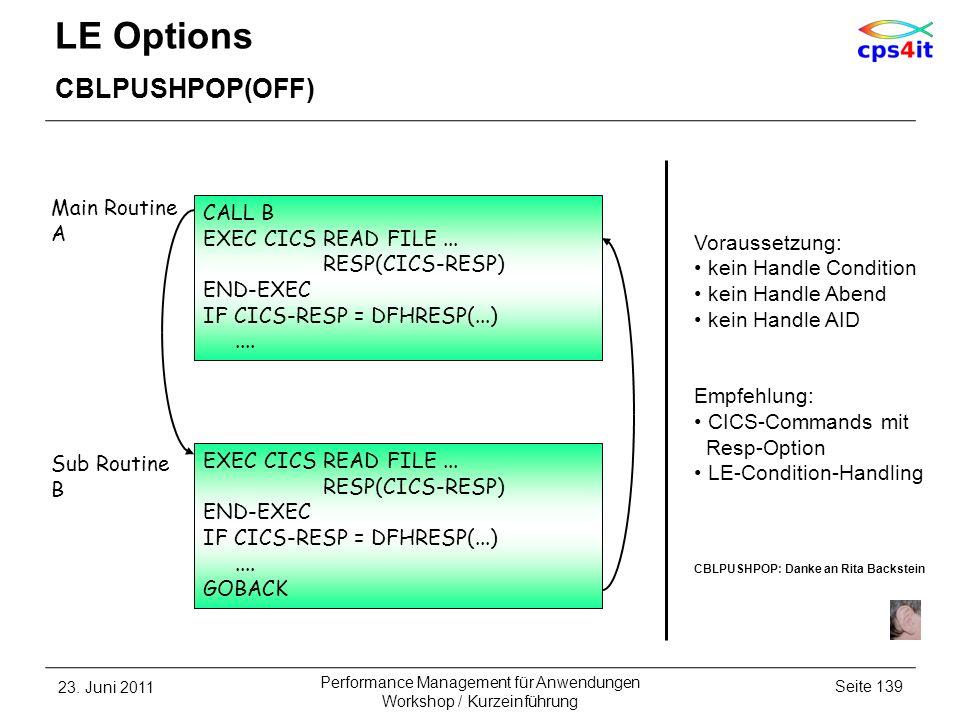 LE Options CBLPUSHPOP(OFF) 23. Juni 2011Seite 139 Performance Management für Anwendungen Workshop / Kurzeinführung CALL B EXEC CICS READ FILE... RESP(