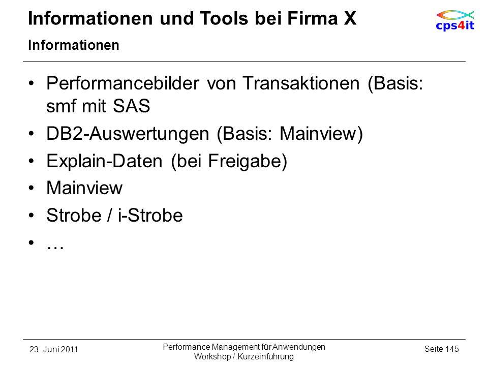 Informationen und Tools bei Firma X Informationen Performancebilder von Transaktionen (Basis: smf mit SAS DB2-Auswertungen (Basis: Mainview) Explain-D