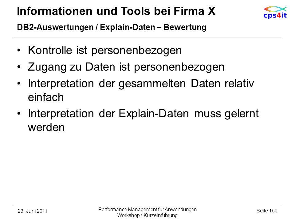 Informationen und Tools bei Firma X DB2-Auswertungen / Explain-Daten – Bewertung Kontrolle ist personenbezogen Zugang zu Daten ist personenbezogen Int