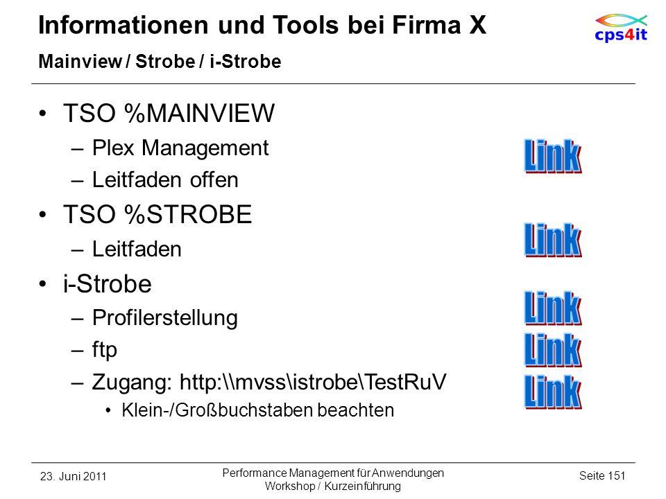 Informationen und Tools bei Firma X Mainview / Strobe / i-Strobe TSO %MAINVIEW –Plex Management –Leitfaden offen TSO %STROBE –Leitfaden i-Strobe –Prof