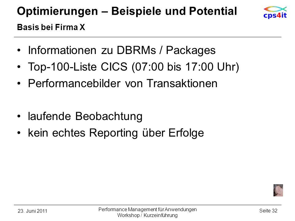 Optimierungen – Beispiele und Potential Basis bei Firma X Informationen zu DBRMs / Packages Top-100-Liste CICS (07:00 bis 17:00 Uhr) Performancebilder