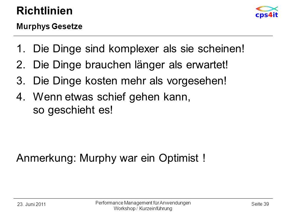 Richtlinien Murphys Gesetze 1.Die Dinge sind komplexer als sie scheinen! 2.Die Dinge brauchen länger als erwartet! 3.Die Dinge kosten mehr als vorgese