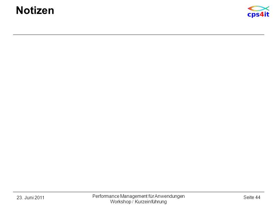 23. Juni 2011Seite 44 Performance Management für Anwendungen Workshop / Kurzeinführung Notizen