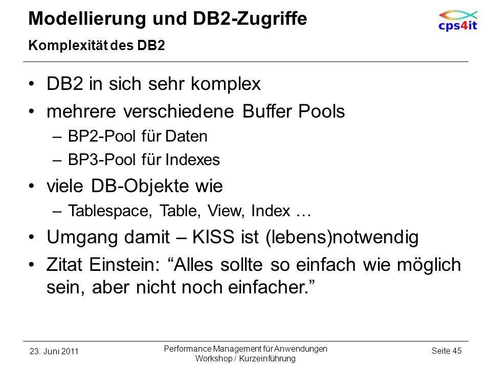 Modellierung und DB2-Zugriffe Komplexität des DB2 DB2 in sich sehr komplex mehrere verschiedene Buffer Pools –BP2-Pool für Daten –BP3-Pool für Indexes