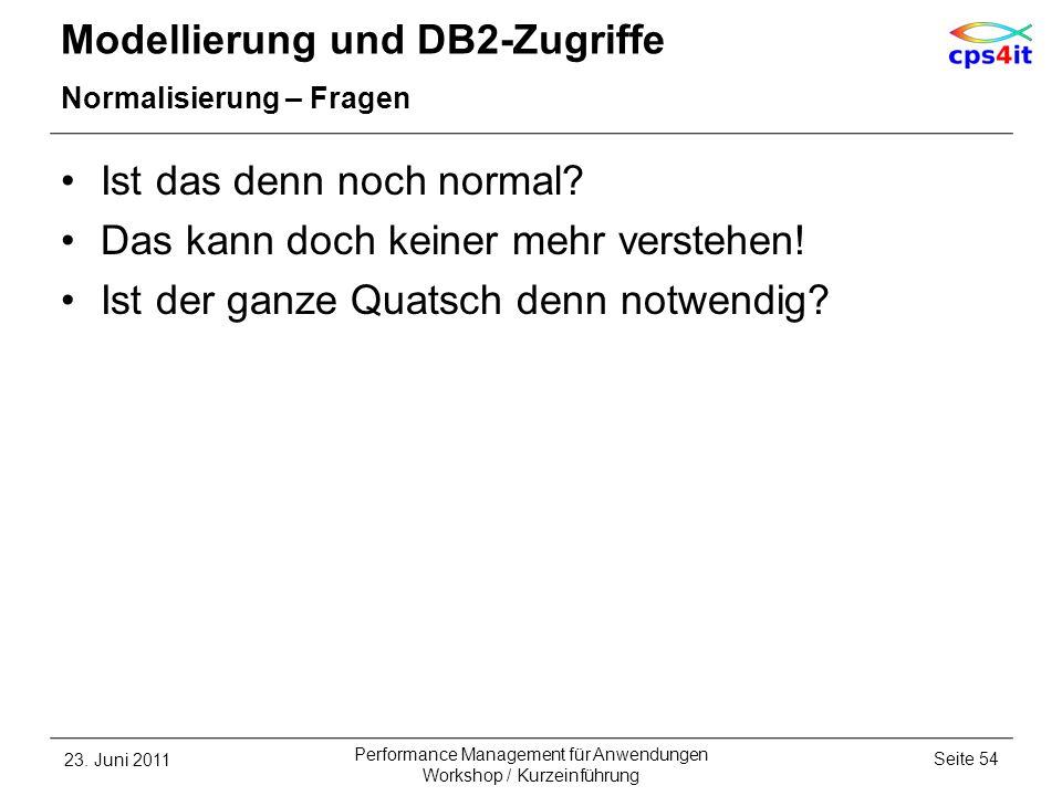 Modellierung und DB2-Zugriffe Normalisierung – Fragen Ist das denn noch normal? Das kann doch keiner mehr verstehen! Ist der ganze Quatsch denn notwen