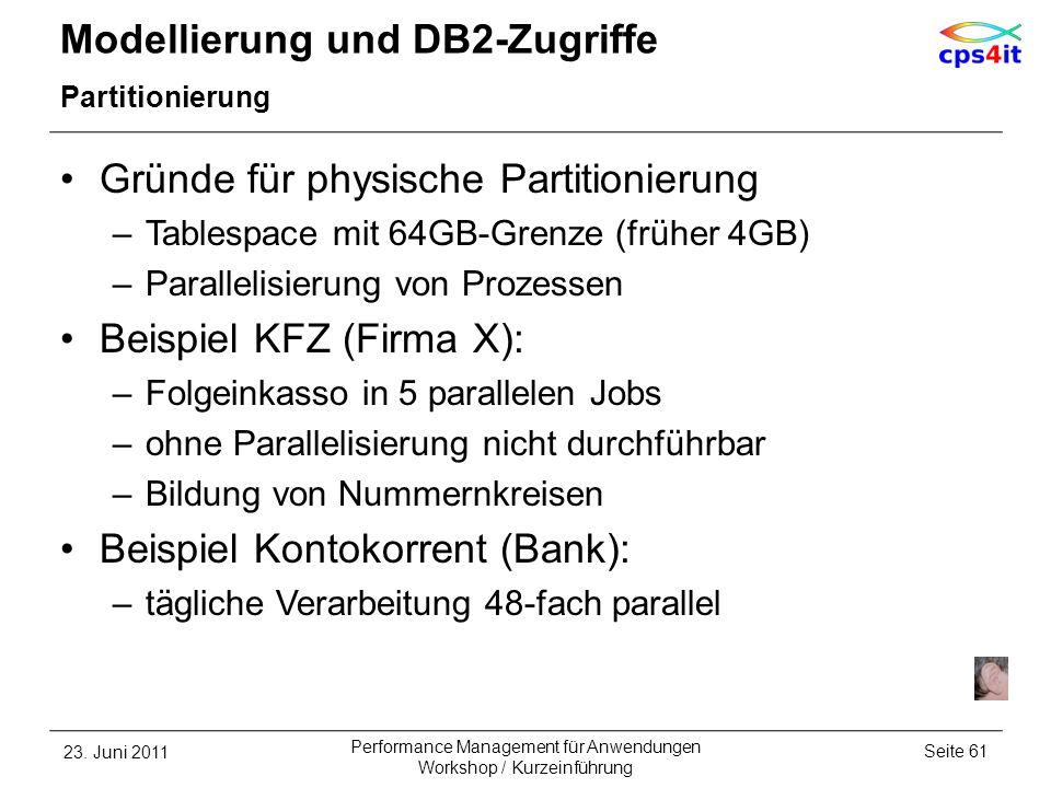 Modellierung und DB2-Zugriffe Partitionierung Gründe für physische Partitionierung –Tablespace mit 64GB-Grenze (früher 4GB) –Parallelisierung von Proz