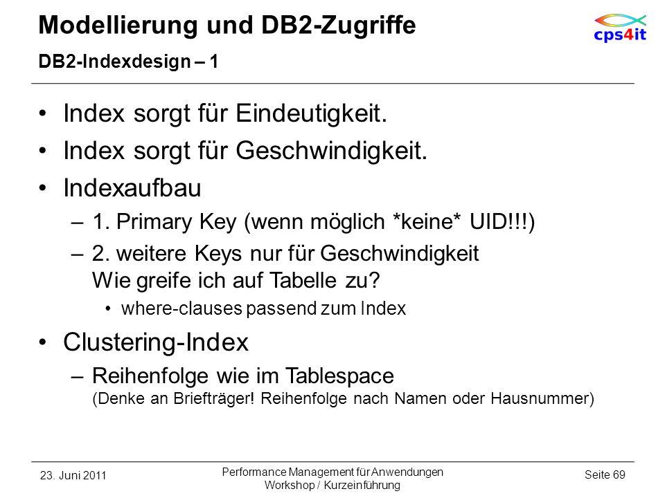 Modellierung und DB2-Zugriffe DB2-Indexdesign – 1 Index sorgt für Eindeutigkeit. Index sorgt für Geschwindigkeit. Indexaufbau –1. Primary Key (wenn mö