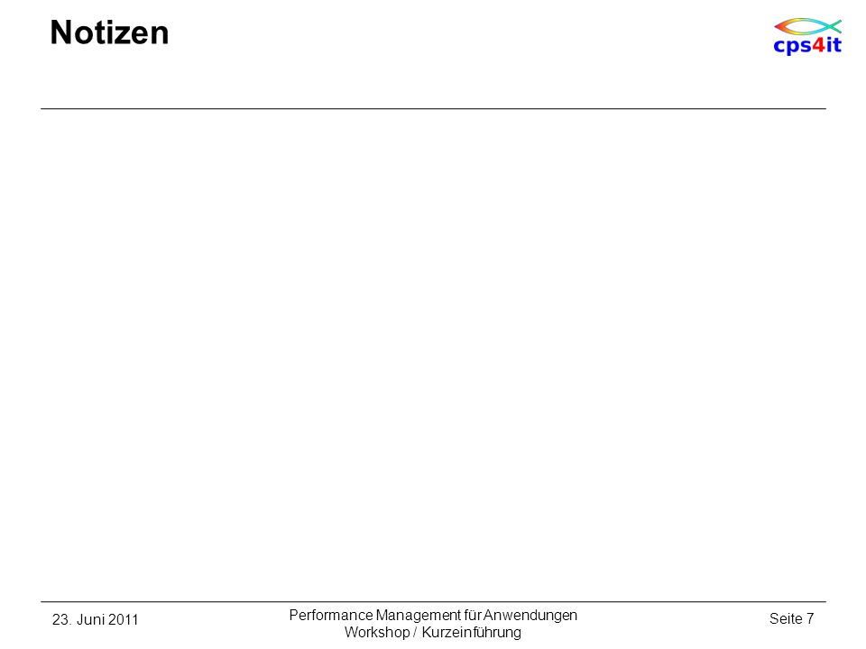 23. Juni 2011Seite 7 Performance Management für Anwendungen Workshop / Kurzeinführung Notizen