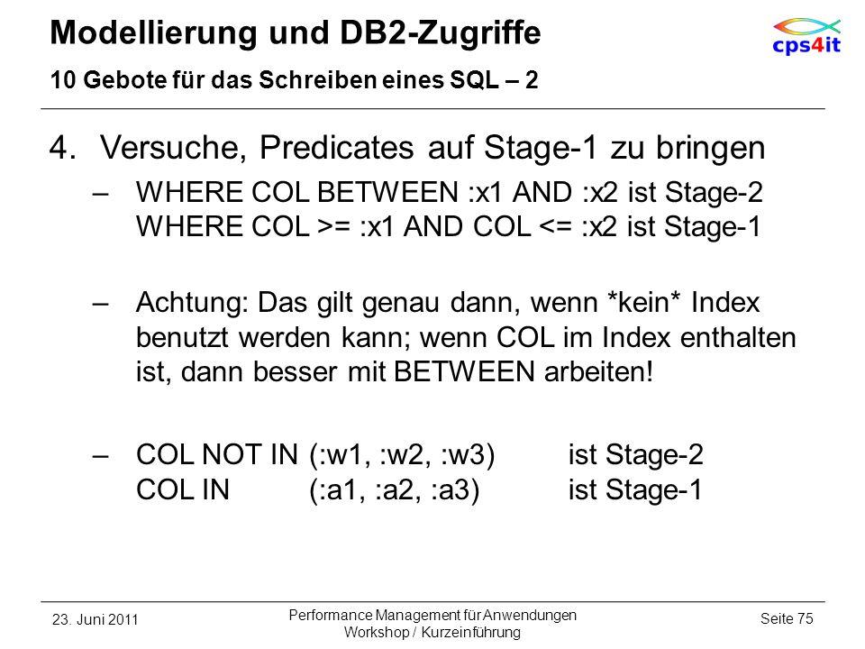 Modellierung und DB2-Zugriffe 10 Gebote für das Schreiben eines SQL – 2 4.Versuche, Predicates auf Stage-1 zu bringen –WHERE COL BETWEEN :x1 AND :x2 i