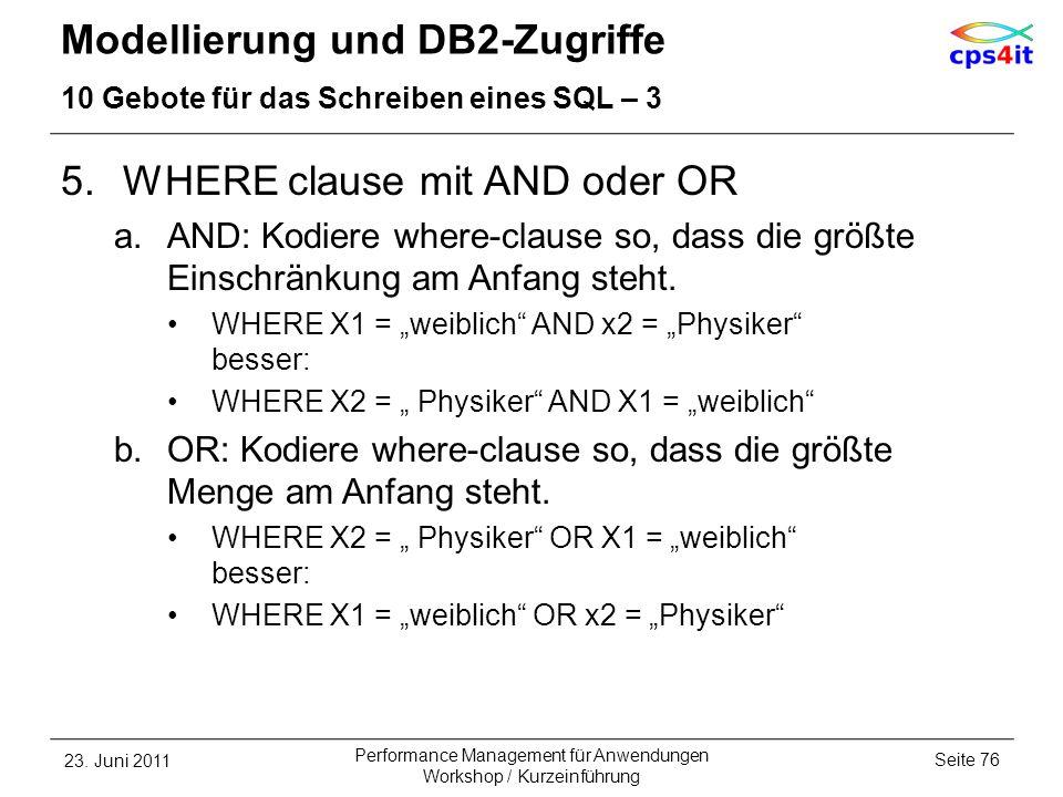 Modellierung und DB2-Zugriffe 10 Gebote für das Schreiben eines SQL – 3 5.WHERE clause mit AND oder OR a.AND: Kodiere where-clause so, dass die größte