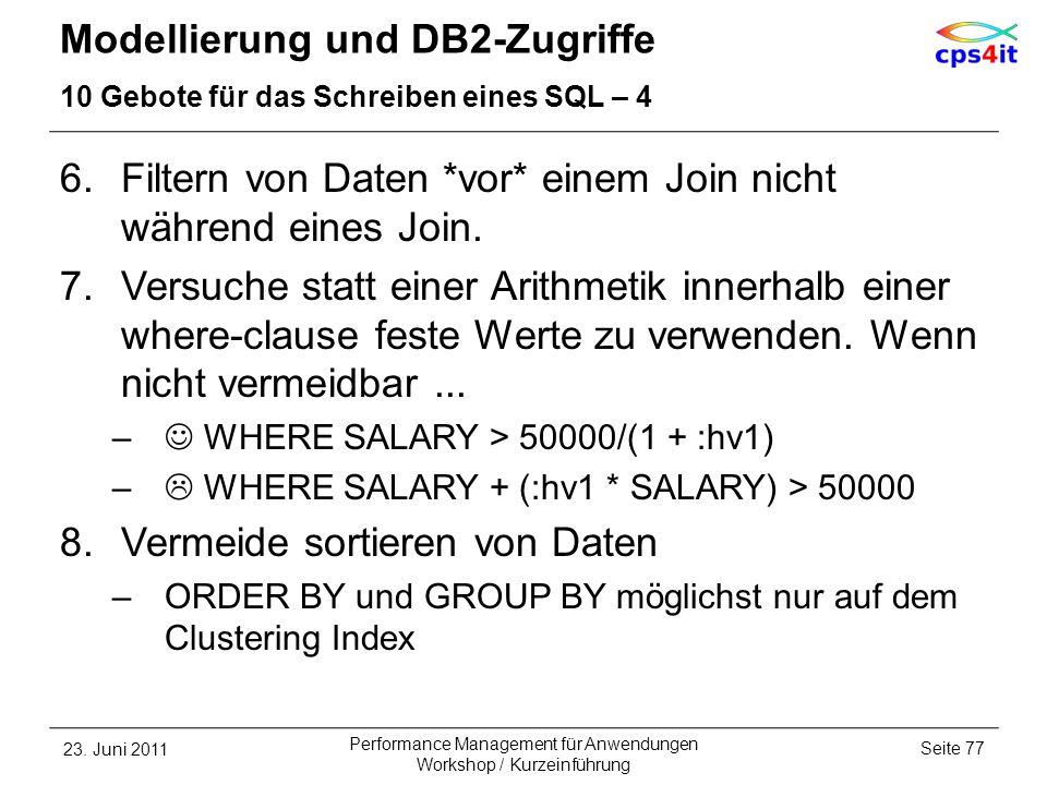 Modellierung und DB2-Zugriffe 10 Gebote für das Schreiben eines SQL – 4 6.Filtern von Daten *vor* einem Join nicht während eines Join. 7.Versuche stat