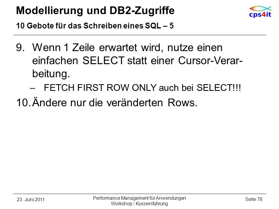 Modellierung und DB2-Zugriffe 10 Gebote für das Schreiben eines SQL – 5 9.Wenn 1 Zeile erwartet wird, nutze einen einfachen SELECT statt einer Cursor-