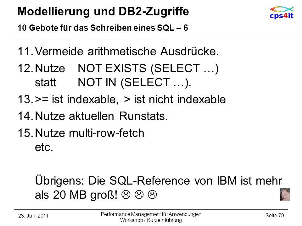 Modellierung und DB2-Zugriffe 10 Gebote für das Schreiben eines SQL – 6 11.Vermeide arithmetische Ausdrücke. 12.NutzeNOT EXISTS (SELECT …) stattNOT IN