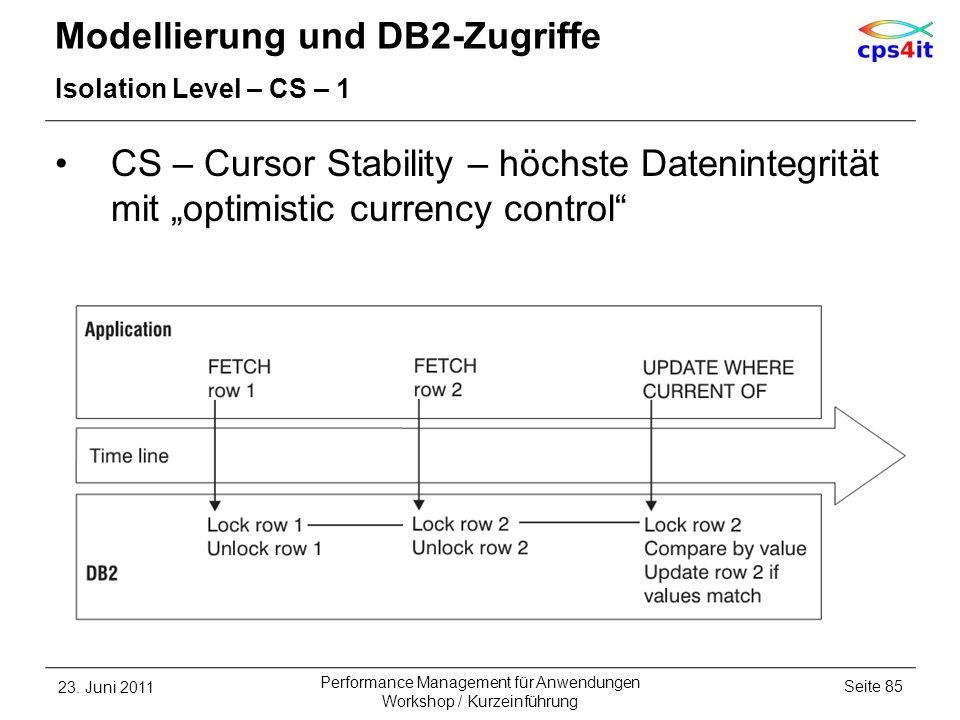 Modellierung und DB2-Zugriffe Isolation Level – CS – 1 CS – Cursor Stability – höchste Datenintegrität mit optimistic currency control 23. Juni 2011Se
