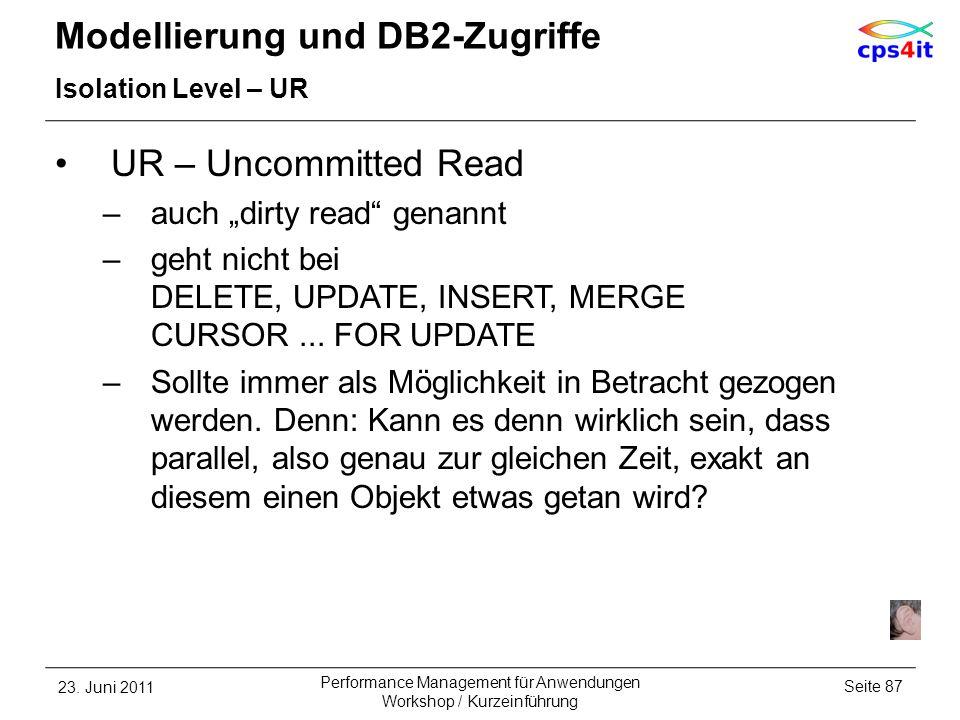 Modellierung und DB2-Zugriffe Isolation Level – UR UR – Uncommitted Read –auch dirty read genannt –geht nicht bei DELETE, UPDATE, INSERT, MERGE CURSOR