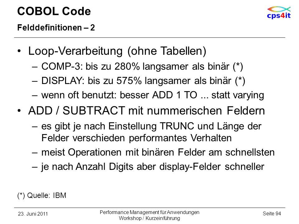 COBOL Code Felddefinitionen – 2 Loop-Verarbeitung (ohne Tabellen) –COMP-3: bis zu 280% langsamer als binär (*) –DISPLAY: bis zu 575% langsamer als bin