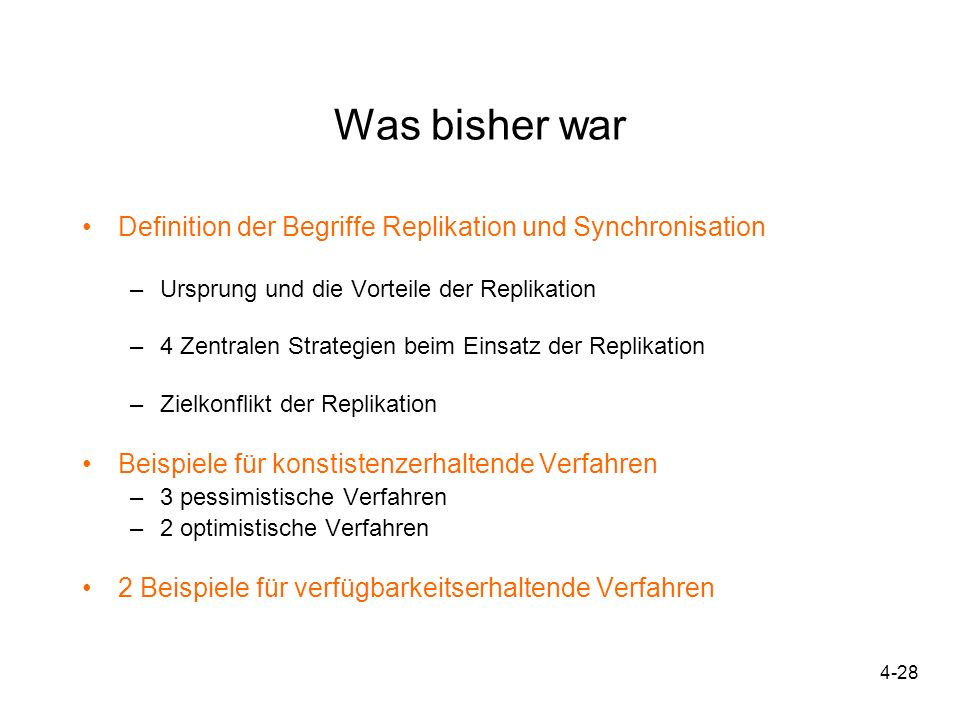 4-28 Was bisher war Definition der Begriffe Replikation und Synchronisation –Ursprung und die Vorteile der Replikation –4 Zentralen Strategien beim Ei