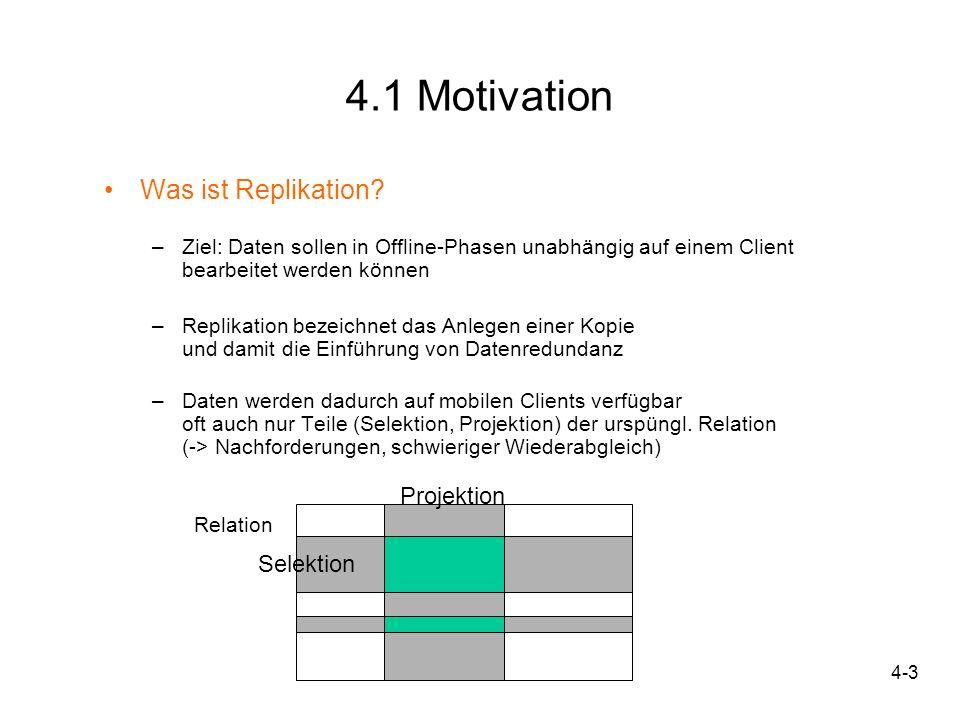 4-44 Neue mobile Verfahren - Nutzerdefinierte Replikation - 5 Anforderungen an die Implementierung nutzerdefinierter Replikation : –Replikation: Anwendung soll nach den Vorgaben des Nutzer die Daten aus einer zentralen Datenbank lokal replizieren –Replikationseffizienz: Nur Daten replizieren, die noch nicht lokal vorhanden sind –Speicherplatzbeschränkung: Wenn für neue Daten kein Speicherplatz auf Client ist, müssen alte, nicht mehr benötigte Daten gelöscht werden –Zugriff: jeder Nutzer soll über die notwendigen Änderungs- und Einfügerechte verfügen –Konsistenz: Um Konsistenz der Daten zu garantieren, müssen Routinen für Konflikterkennung und –behandlung implementiert werden