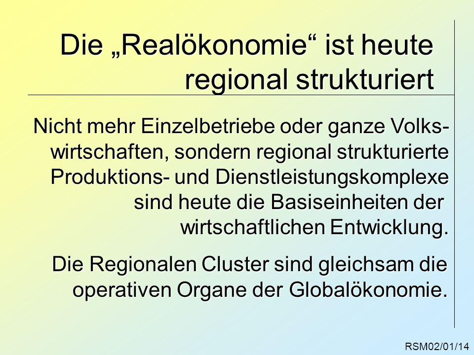 Die Realökonomie ist heute regional strukturiert Nicht mehr Einzelbetriebe oder ganze Volks- wirtschaften, sondern regional strukturierte Produktions-