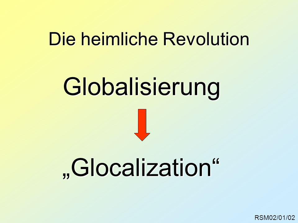 RSM02/01/03 Neue Qualitäten der Globalisierung: Die Umgestaltung der Volks- wirtschaften zur Weltwirtschaft globalisierte Warenmärkte globalisierte Warenmärkte Global Sourcing Global Sourcing Globalisierung der Investitionen Globalisierung der Investitionen Globalisierung des Wettbewerbs Globalisierung des Wettbewerbs Kostensenkungsspirale