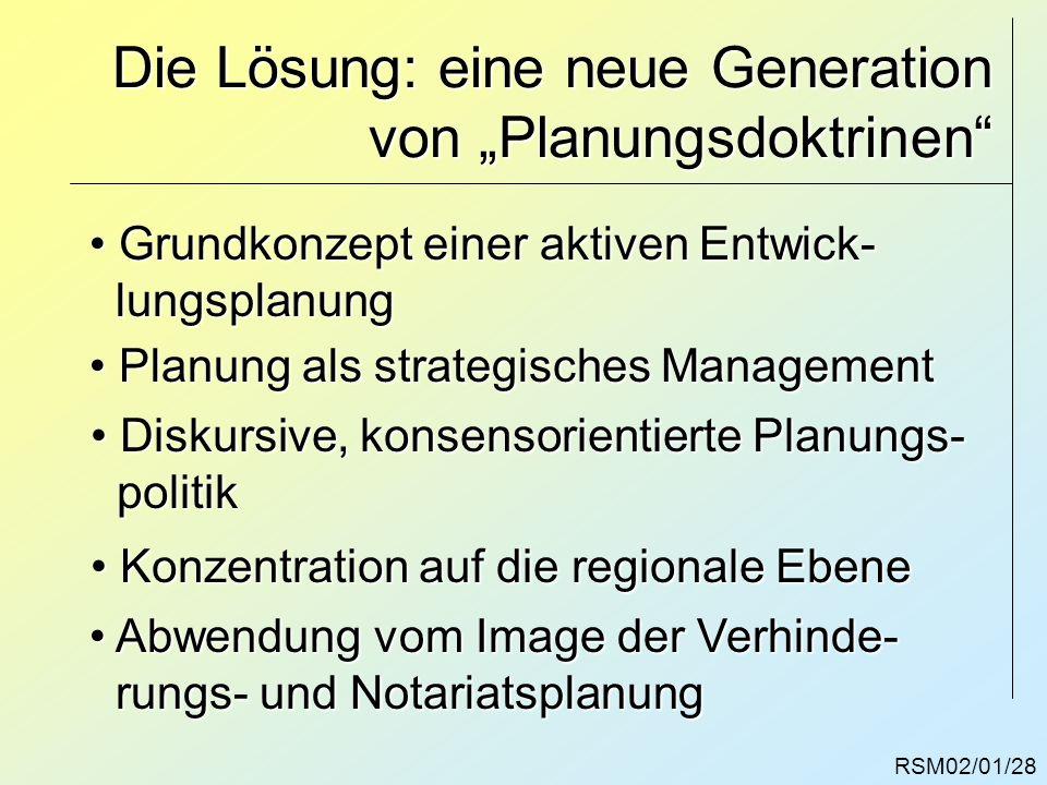 RSM02/01/28 Die Lösung: eine neue Generation von Planungsdoktrinen Grundkonzept einer aktiven Entwick- Grundkonzept einer aktiven Entwick- lungsplanun