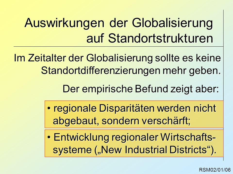 RSM02/01/06 Auswirkungen der Globalisierung auf Standortstrukturen Im Zeitalter der Globalisierung sollte es keine Standortdifferenzierungen mehr gebe