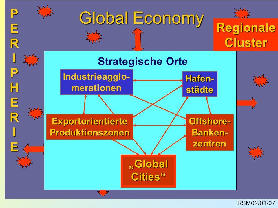 RSM02/01/07 Global Economy RegionaleCluster Industrieagglo- merationen Hafen-städte ExportorientierteProduktionszonenOffshore-Banken-zentren Global Gl
