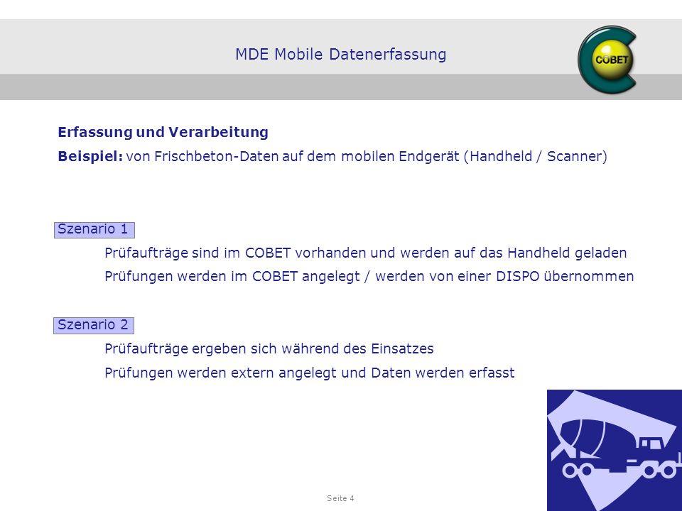 Seite 4 Erfassung und Verarbeitung Beispiel: von Frischbeton-Daten auf dem mobilen Endgerät (Handheld / Scanner) Szenario 1 Prüfaufträge sind im COBET