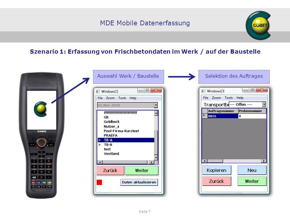 Seite 7 Selektion des Auftrages MDE Mobile Datenerfassung Szenario 1: Erfassung von Frischbetondaten im Werk / auf der Baustelle Auswahl Werk / Bauste