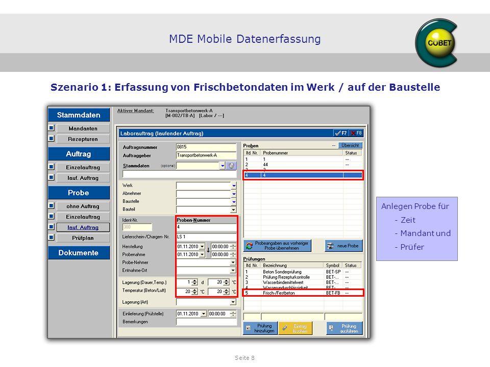 Seite 8 MDE Mobile Datenerfassung Anlegen Probe für - Zeit - Mandant und - Prüfer Szenario 1: Erfassung von Frischbetondaten im Werk / auf der Baustel