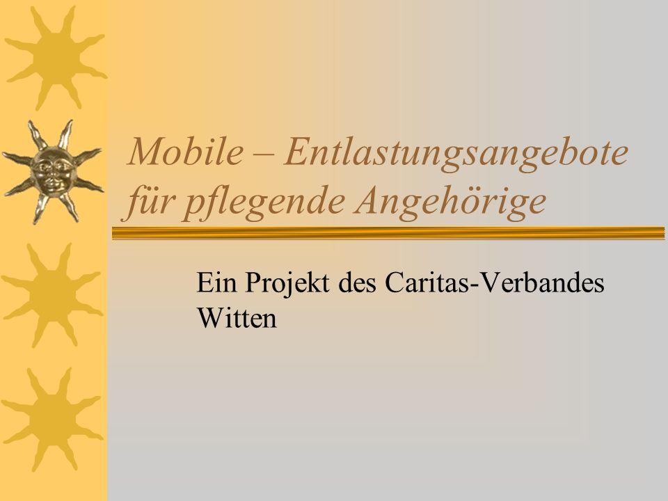 Mobile – Entlastungsangebote für pflegende Angehörige Ein Projekt des Caritas-Verbandes Witten