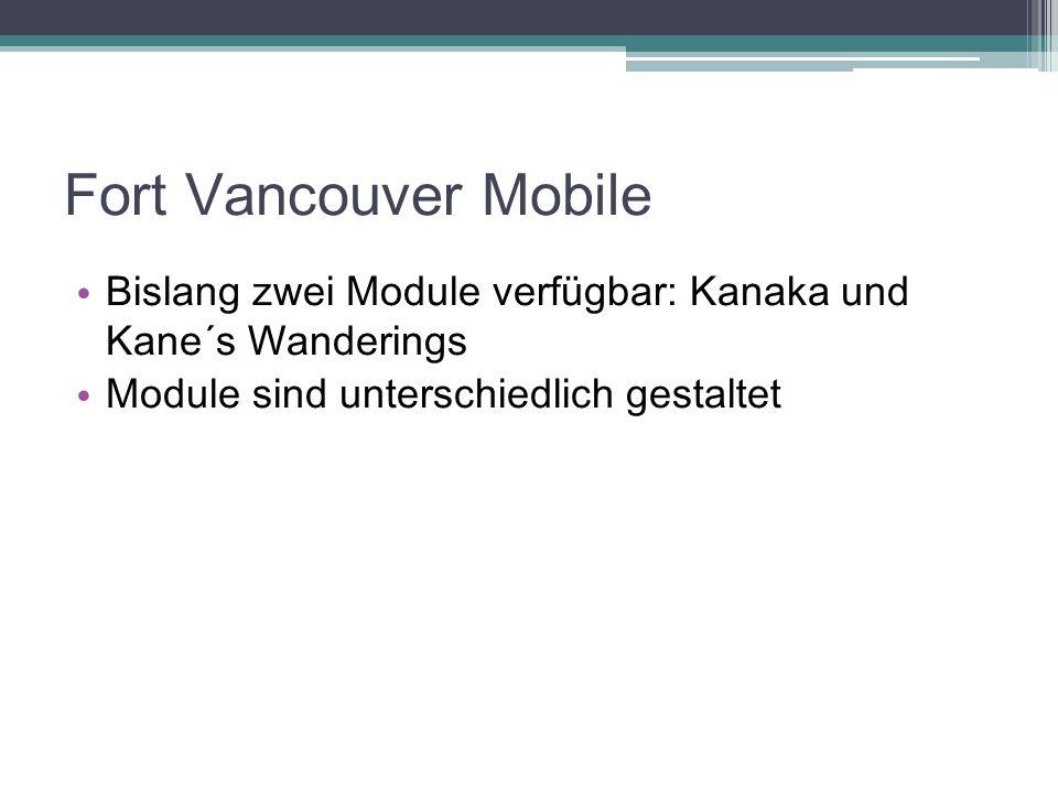 Fort Vancouver Mobile Bislang zwei Module verfügbar: Kanaka und Kane´s Wanderings Module sind unterschiedlich gestaltet