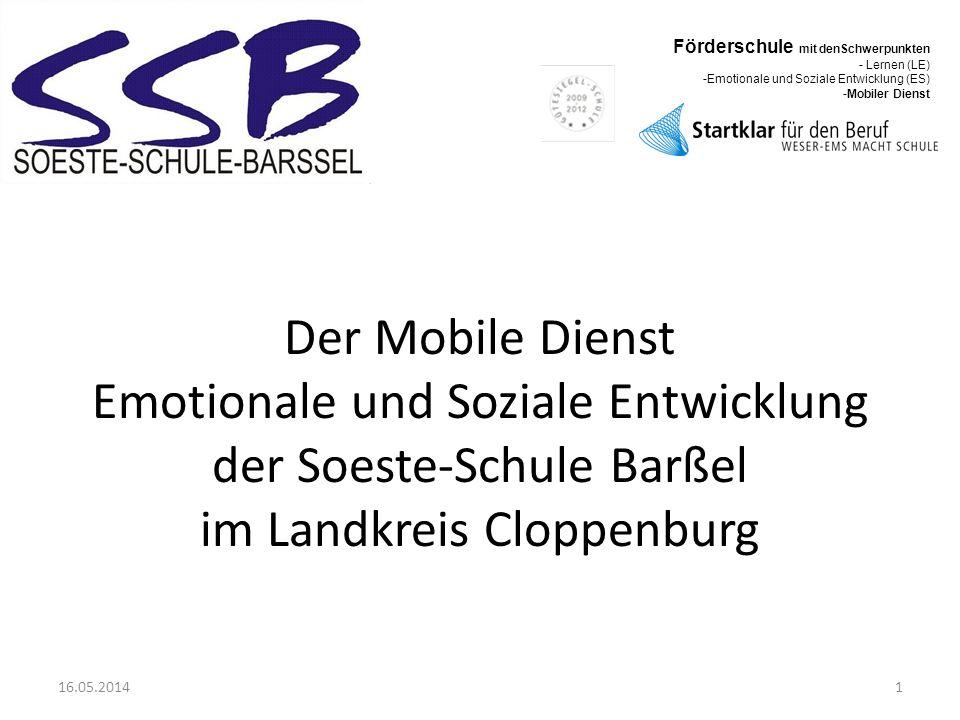 Der Mobile Dienst Emotionale und Soziale Entwicklung der Soeste-Schule Barßel im Landkreis Cloppenburg 16.05.20141 Förderschule mit denSchwerpunkten -