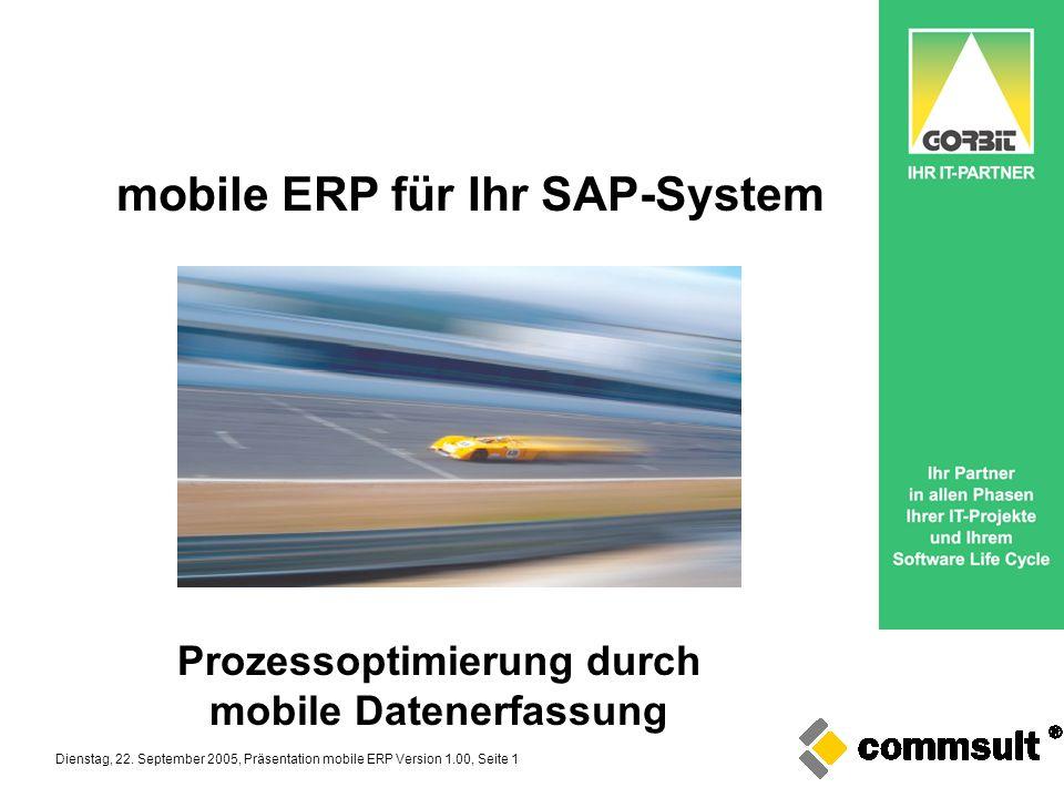 Dienstag, 22. September 2005, Präsentation mobile ERP Version 1.00, Seite 1 Prozessoptimierung durch mobile Datenerfassung mobile ERP für Ihr SAP-Syst
