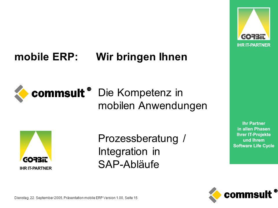 Dienstag, 22. September 2005, Präsentation mobile ERP Version 1.00, Seite 15 mobile ERP: Wir bringen Ihnen Die Kompetenz in mobilen Anwendungen Prozes