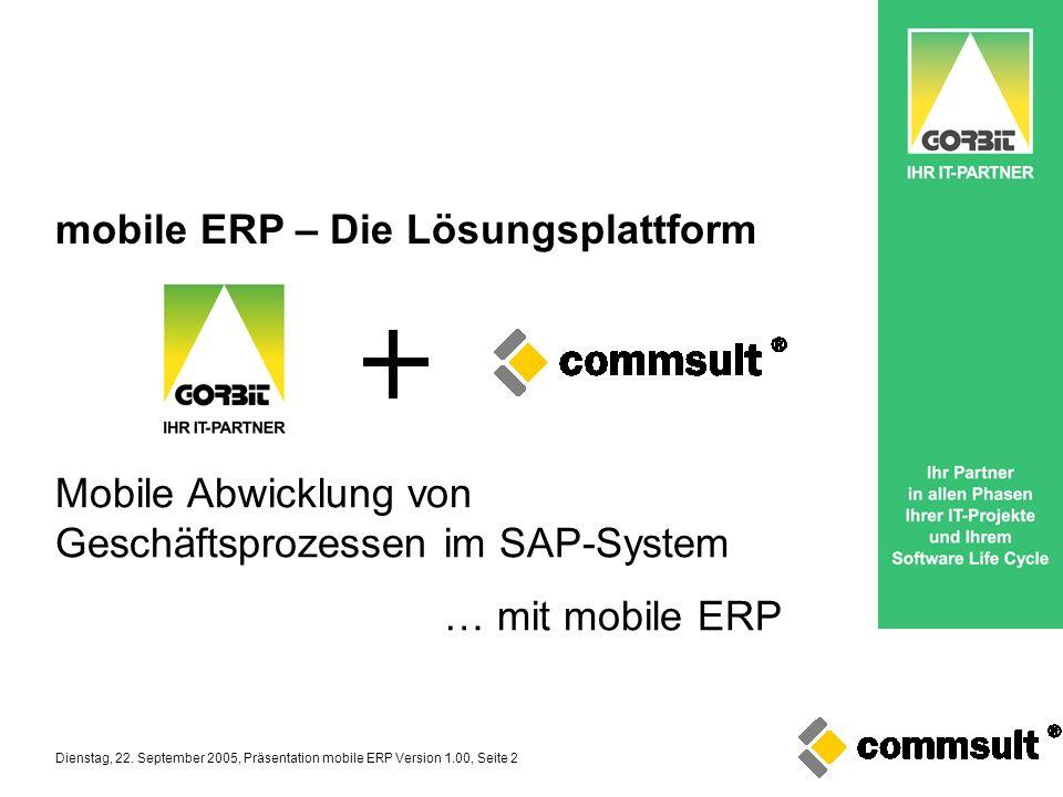Dienstag, 22. September 2005, Präsentation mobile ERP Version 1.00, Seite 2 mobile ERP – Die Lösungsplattform Mobile Abwicklung von Geschäftsprozessen
