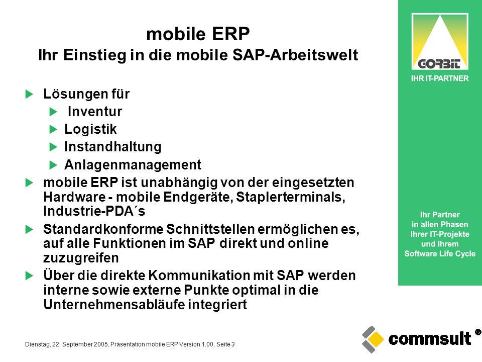 Dienstag, 22. September 2005, Präsentation mobile ERP Version 1.00, Seite 3 mobile ERP Ihr Einstieg in die mobile SAP-Arbeitswelt Lösungen für Inventu