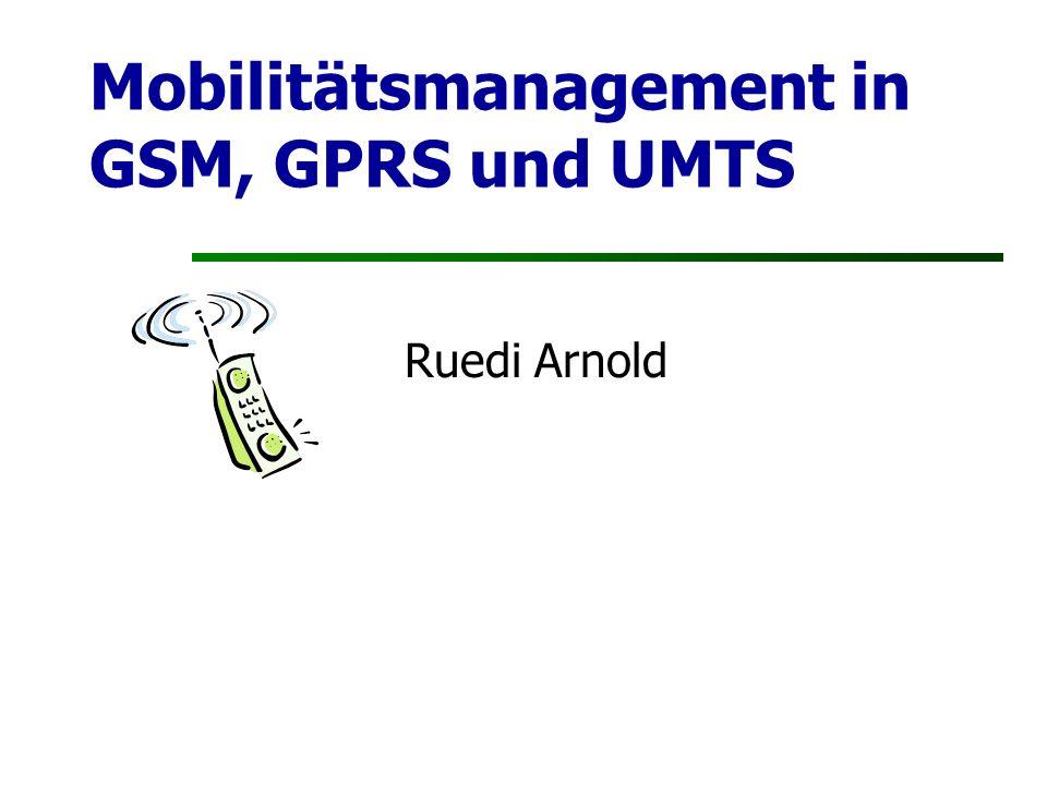 Mobilitätsmanagement in GSM, GPRS und UMTS Ruedi Arnold