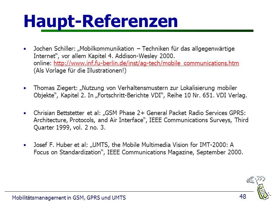 48 Mobilitätsmanagement in GSM, GPRS und UMTS Haupt-Referenzen Jochen Schiller: Mobilkommunikation – Techniken für das allgegenwärtige Internet, vor allem Kapitel 4.