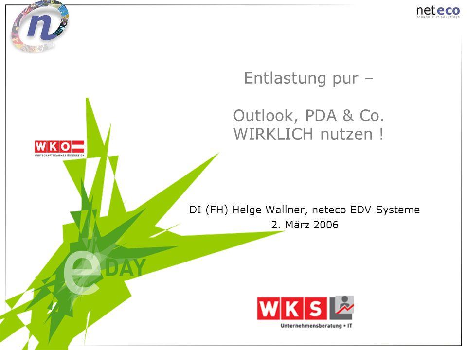 Entlastung pur – Outlook, PDA & Co. WIRKLICH nutzen ! DI (FH) Helge Wallner, neteco EDV-Systeme 2. März 2006