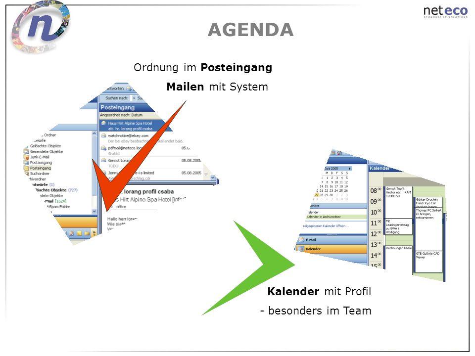 AGENDA Ordnung im Posteingang Mailen mit System Kalender mit Profil - besonders im Team