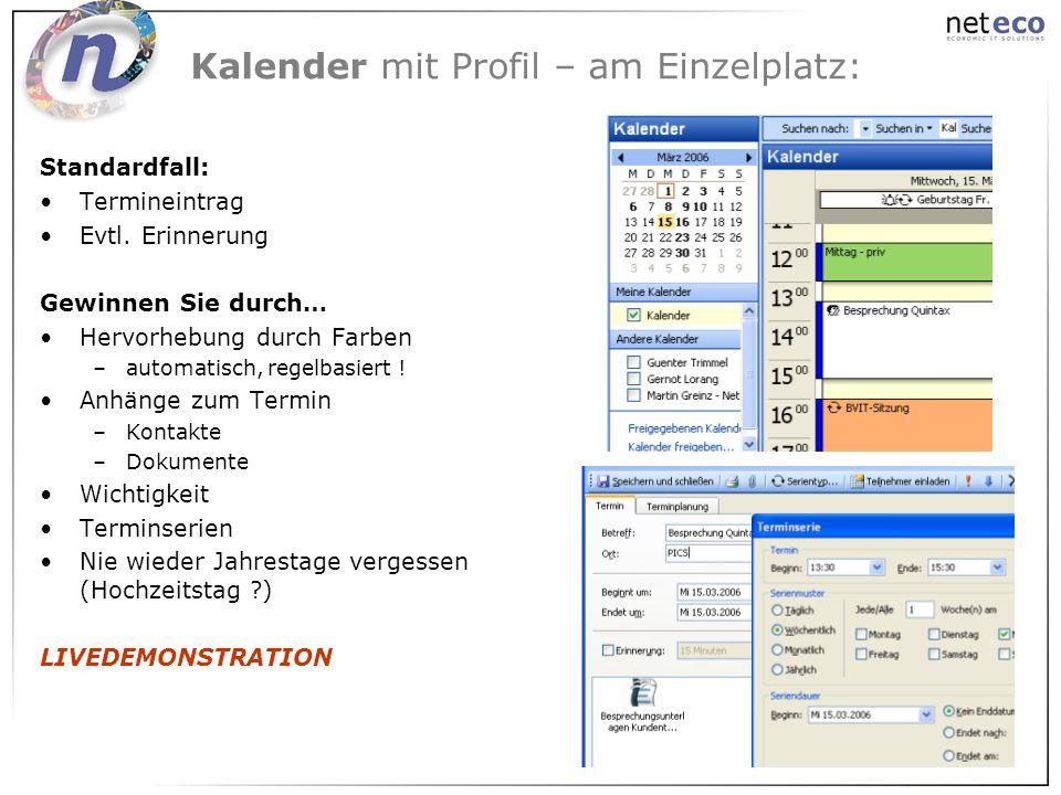 Kalender mit Profil – am Einzelplatz: Standardfall: Termineintrag Evtl. Erinnerung Gewinnen Sie durch… Hervorhebung durch Farben –automatisch, regelba