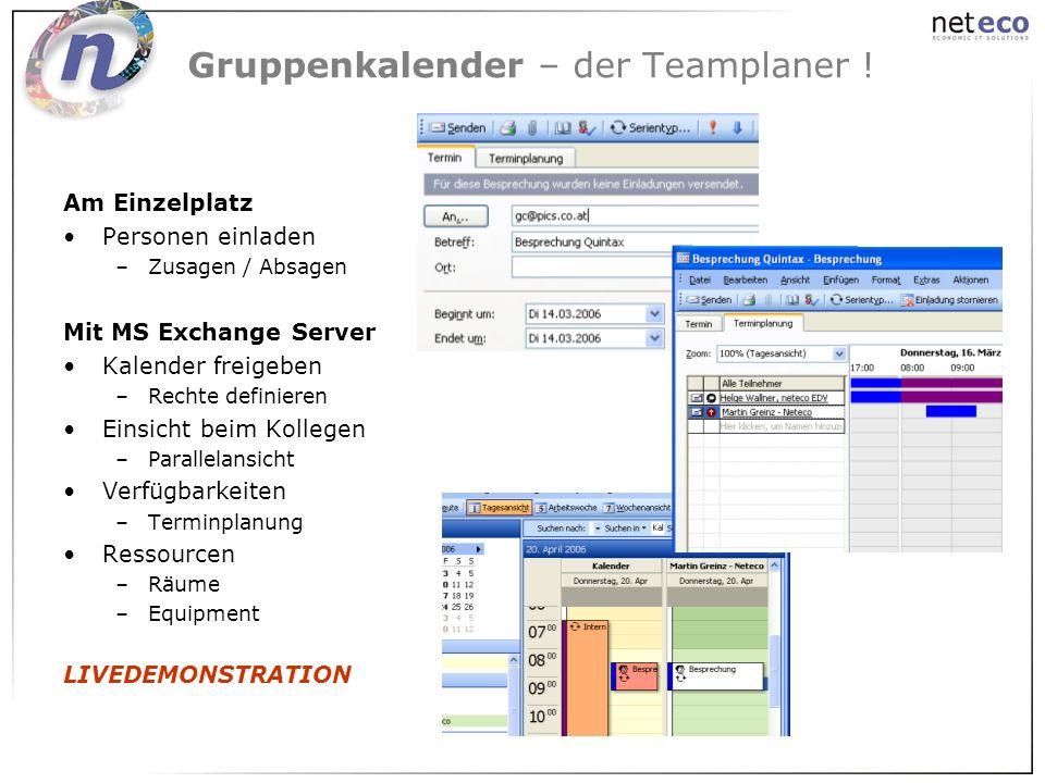 Gruppenkalender – der Teamplaner ! Am Einzelplatz Personen einladen –Zusagen / Absagen Mit MS Exchange Server Kalender freigeben –Rechte definieren Ei