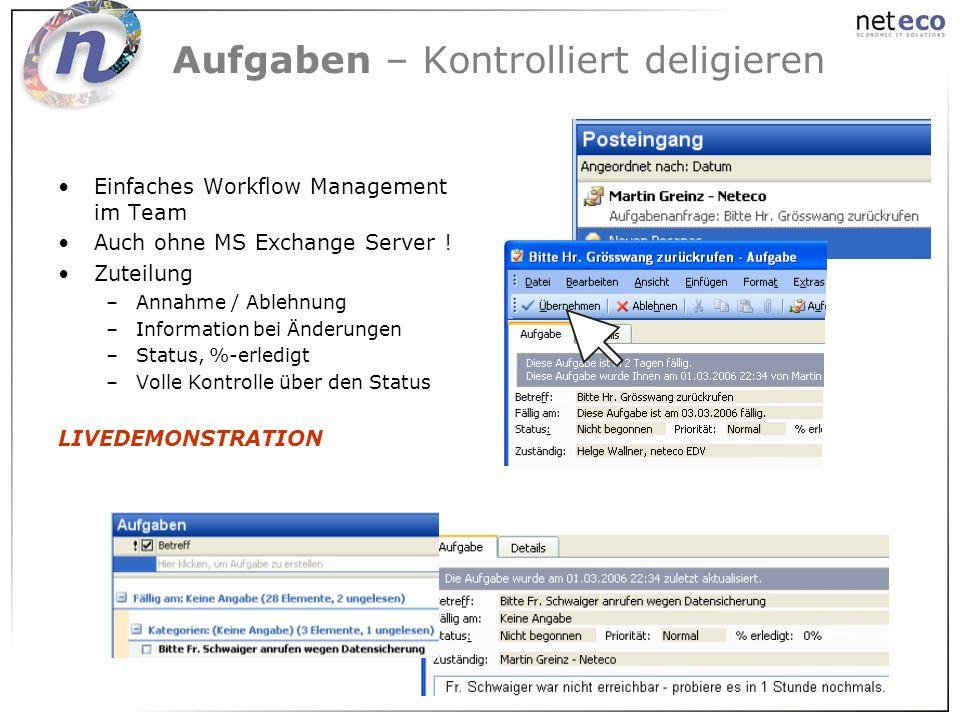 Aufgaben – Kontrolliert deligieren Einfaches Workflow Management im Team Auch ohne MS Exchange Server ! Zuteilung –Annahme / Ablehnung –Information be