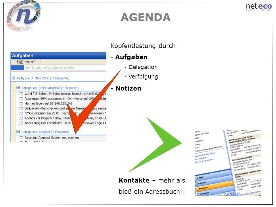 AGENDA Kopfentlastung durch - Aufgaben - Delegation - Verfolgung - Notizen Kontakte – mehr als bloß ein Adressbuch !